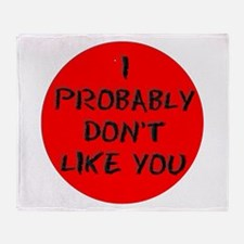 I PROBABLY DONT LIKE YOU:- Throw Blanket