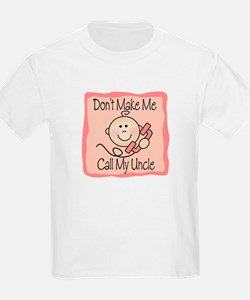 Don't Make Me Call My Uncle PINK T-Shirt