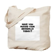 have you hugged your armadill Tote Bag