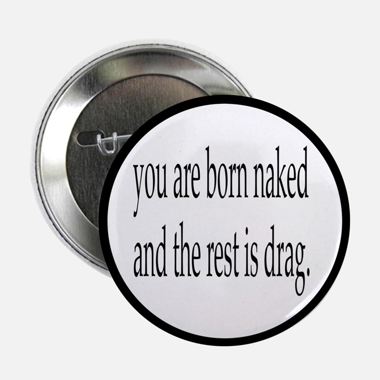 """You Are Born Naked, The Res 2.25"""" Button (10 pack)"""