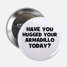 have you hugged your armadill Button