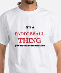It's a Paddleball thing, you wouldn&#3 T-Shirt