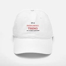 It's a Paddleball thing, you wouldn't Baseball Baseball Cap