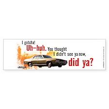 I Gotcha Bumper Bumper Sticker
