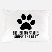 English Toy Spaniel Simply The Best Pillow Case