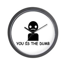 You Is The Dumb Wall Clock