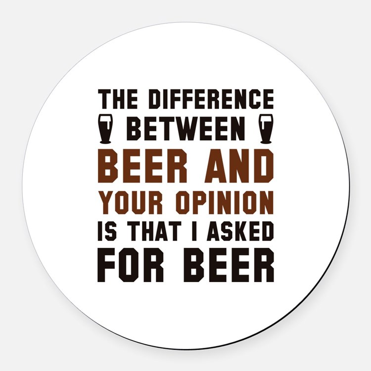 Beer And Your Opinion Round Car Magnet