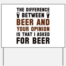 Beer And Your Opinion Yard Sign