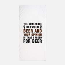 Beer And Your Opinion Beach Towel