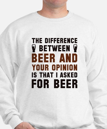 Beer And Your Opinion Sweatshirt