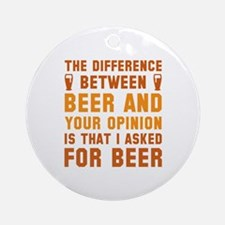 Beer And Your Opinion Ornament (Round)