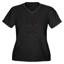 Life is what you make it Plus Size T-Shirt