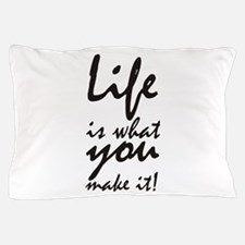 Life is what you make it Pillow Case