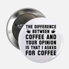 "Coffee And Your Opinion 2.25"" Button"