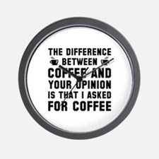 Coffee And Your Opinion Wall Clock