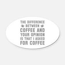 Coffee And Your Opinion Oval Car Magnet
