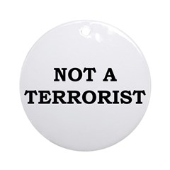 Not A Terrorist Ornament (Round)