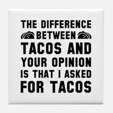 Tacos And Your Opinion Tile Coaster