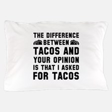 Tacos And Your Opinion Pillow Case