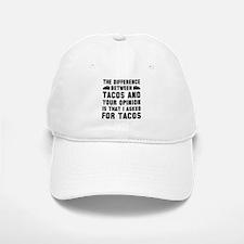 Tacos And Your Opinion Baseball Baseball Cap