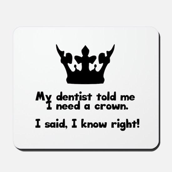 I Need A Crown Mousepad