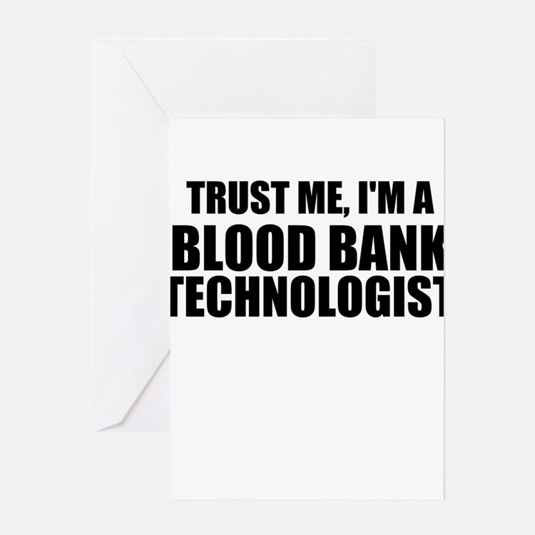 Trust Me, I'm A Blood Bank Technologist Greeting C