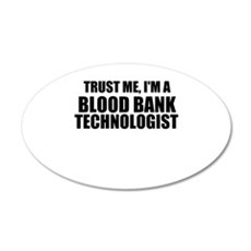Trust Me, I'm A Blood Bank Technologist Wall Decal