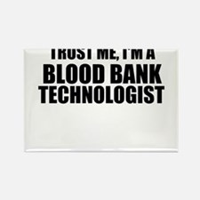 Trust Me, I'm A Blood Bank Technologist Magnets