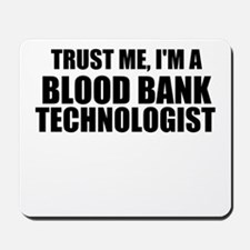 Trust Me, I'm A Blood Bank Technologist Mousepad