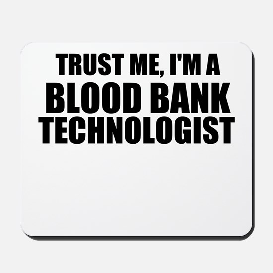 Trust Me, I'm A Blood Bank Technologist Mousepad