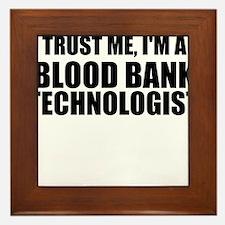 Trust Me, I'm A Blood Bank Technologist Framed Til