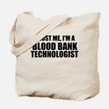 Trust Me, I'm A Blood Bank Technologist Tote Bag