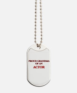 Proud Grandma of a Actor Dog Tags