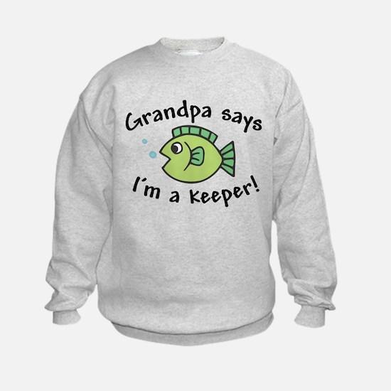 Grandpa Says I'm a Keeper Sweatshirt