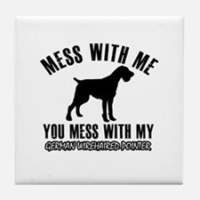 Mess With German Wirehaired Pointer Tile Coaster