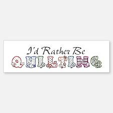 I'd Rather Be Quilting Bumper Bumper Bumper Sticker