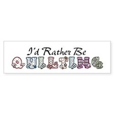 I'd Rather Be Quilting Bumper Bumper Sticker