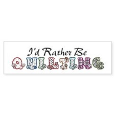 I'd Rather Be Quilting Bumper Stickers
