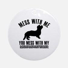 Mess With Dandie Dinmont Terrier Round Ornament
