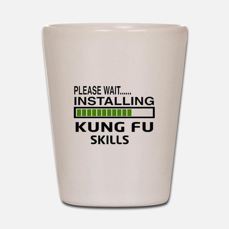 Please wait, Installing Kung Fu skills Shot Glass