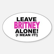 Leave Britney Alone! (I Mean It!) Oval Decal