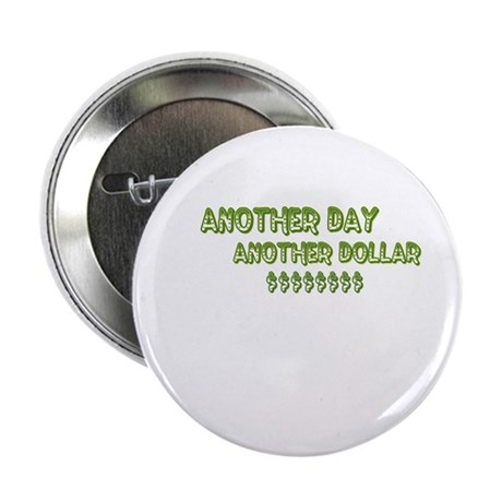 "ANOTHER DAY ANOTHER DOLLAR 2.25"" Button (10 pack)"