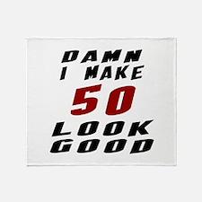 Damn I Make 50 Look Good Throw Blanket