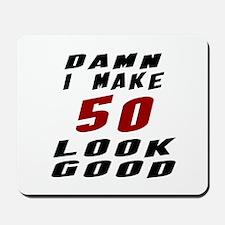 Damn I Make 50 Look Good Mousepad