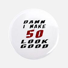 Damn I Make 50 Look Good Button