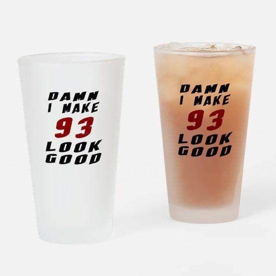 Damn I Make 93 Look Good Drinking Glass