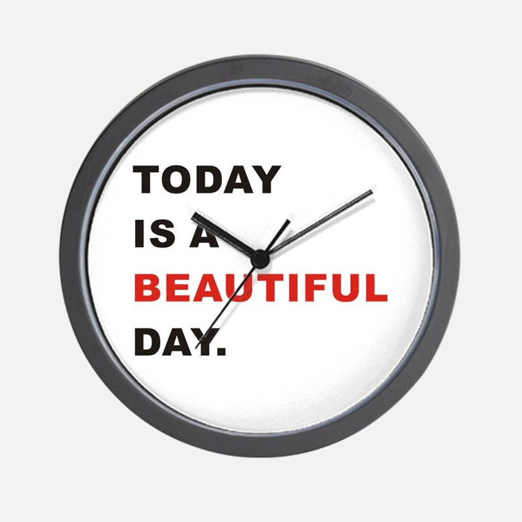 Today is a beautiful day Wall Clock