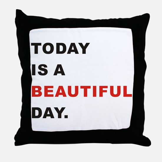 Today is a beautiful day Throw Pillow