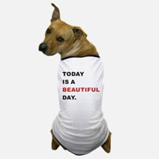 Today is a beautiful day Dog T-Shirt