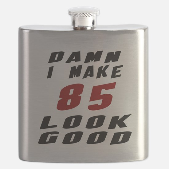 Damn I Make 85 Look Good Flask